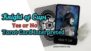 Knight of Cups Yes or No Tarot Card Interpreted
