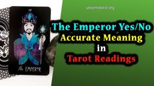 The Emperor Yes or No Accurate Meaning in Tarot Readings