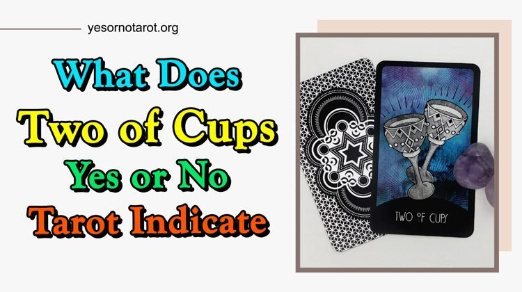 What Does Two of Cups Yes or No Tarot Indicate ps? Click NOW!